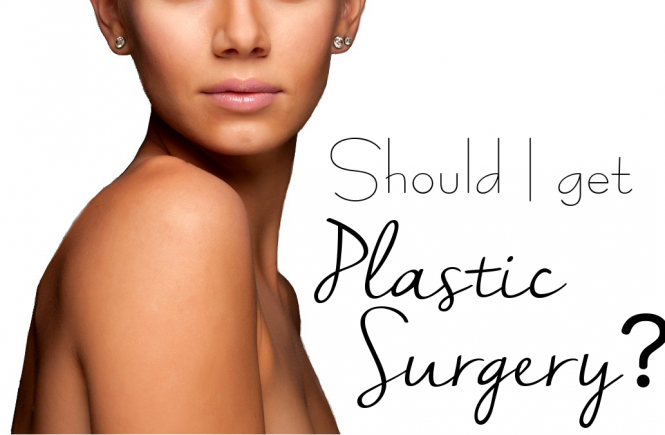Should I get Plastic Surgery